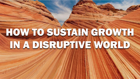 How to Sustain Growth in a Disruptive World